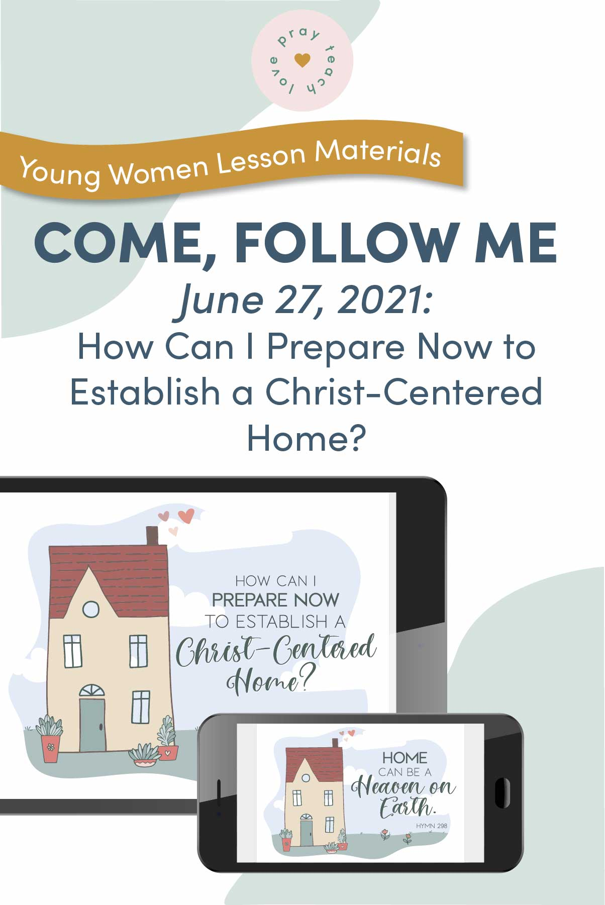 """Young Women Doctrinal Topic June 27: """"How Can I Prepare Now to Establish a Christ-Centered Home?"""" Printable Lesson Packet for Doctrine and Covenants 67-70 www.LovePrayTeach.com"""